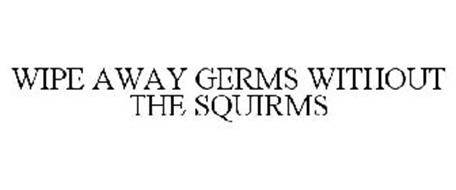 WIPE AWAY GERMS WITHOUT THE SQUIRMS