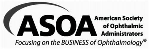 ASOA AMERICAN SOCIETY OF OPHTHALMIC ADMINISTRATORS FOCUSING ON THE BUSINESS OF OPHTHALMOLOGY
