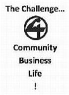 THE CHALLENGE... 4 BUSINESS COMMUNITY LIFE!