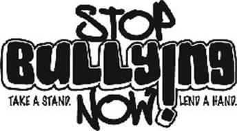 STOP BULLYING NOW! TAKE A STAND. LEND A HAND.