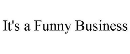 IT'S A FUNNY BUSINESS