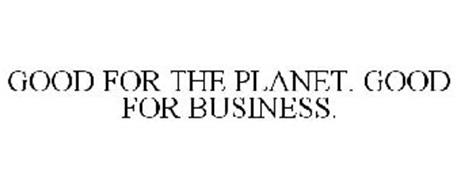 GOOD FOR THE PLANET. GOOD FOR BUSINESS.