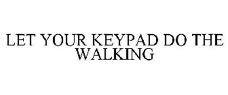 LET YOUR KEYPAD DO THE WALKING