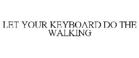 LET YOUR KEYBOARD DO THE WALKING
