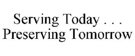 SERVING TODAY . . . PRESERVING TOMORROW