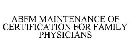 ABFM MAINTENANCE OF CERTIFICATION FOR FAMILY PHYSICIANS