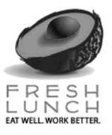 FRESH LUNCH EAT WELL. WORK BETTER.
