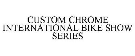 CUSTOM CHROME INTERNATIONAL BIKE SHOW SERIES