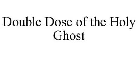 DOUBLE DOSE OF THE HOLY GHOST