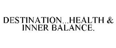 DESTINATION...HEALTH & INNER BALANCE.