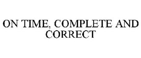 ON TIME, COMPLETE AND CORRECT