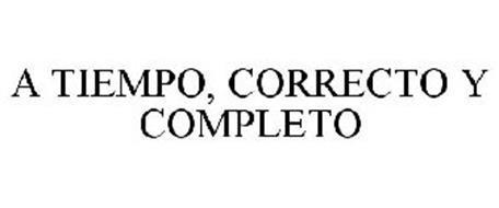 A TIEMPO, CORRECTO Y COMPLETO
