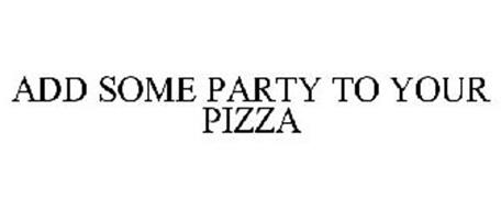 ADD SOME PARTY TO YOUR PIZZA