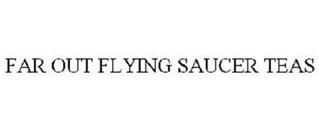 FAR OUT FLYING SAUCER TEAS