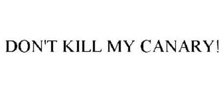 DON'T KILL MY CANARY!