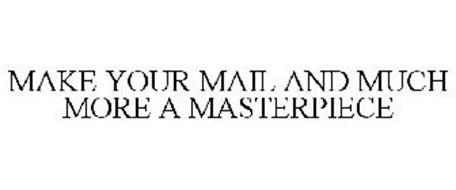 MAKE YOUR MAIL AND MUCH MORE A MASTERPIECE