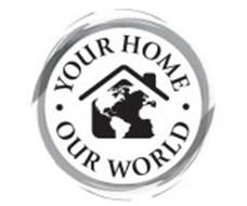 YOUR HOME · OUR WORLD ·