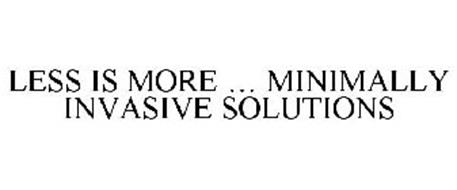 LESS IS MORE ... MINIMALLY INVASIVE SOLUTIONS