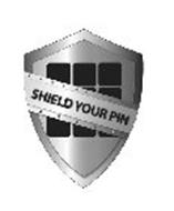 SHIELD YOUR PIN