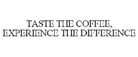 TASTE THE COFFEE, EXPERIENCE THE DIFFERENCE