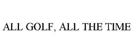 ALL GOLF, ALL THE TIME