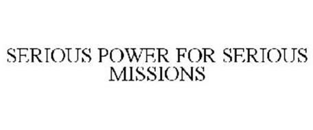 SERIOUS POWER FOR SERIOUS MISSIONS