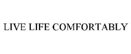 LIVE LIFE COMFORTABLY.