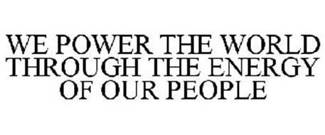 WE POWER THE WORLD THROUGH THE ENERGY OF OUR PEOPLE