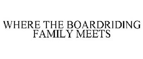 WHERE THE BOARDRIDING FAMILY MEETS