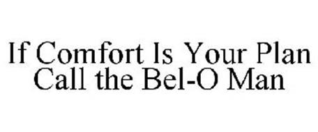 IF COMFORT IS YOUR PLAN CALL THE BEL-O MAN