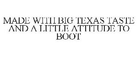 MADE WITH BIG TEXAS TASTE AND A LITTLE ATTITUDE TO BOOT