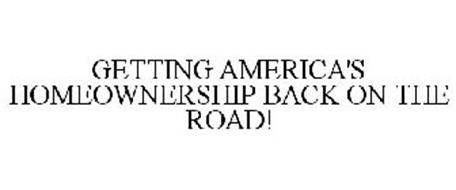 GETTING AMERICA'S HOMEOWNERSHIP BACK ON THE ROAD!