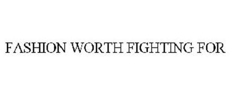 FASHION WORTH FIGHTING FOR