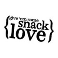 GIVE 'EM SOME SNACK LOVE