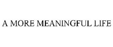 A MORE MEANINGFUL LIFE