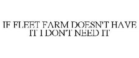 IF FLEET FARM DOESN'T HAVE IT I DON'T NEED IT