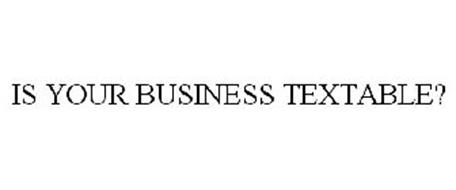 IS YOUR BUSINESS TEXTABLE?