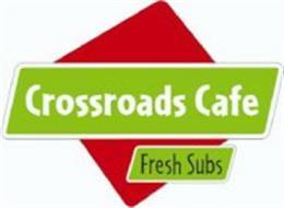 CROSSROADS CAFE FRESH SUBS