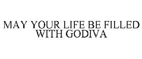 MAY YOUR LIFE BE FILLED WITH GODIVA
