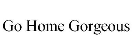 GO HOME GORGEOUS