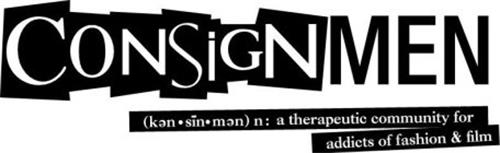 CONSIGNMEN (KEN · SIN · MEN) N: A THERAPEUTIC COMMUNITY FOR ADDICTS OF FASHION & FILM