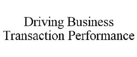 DRIVING BUSINESS TRANSACTION PERFORMANCE