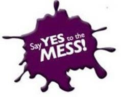 SAY YES TO THE MESS!