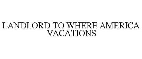 LANDLORD TO WHERE AMERICA VACATIONS