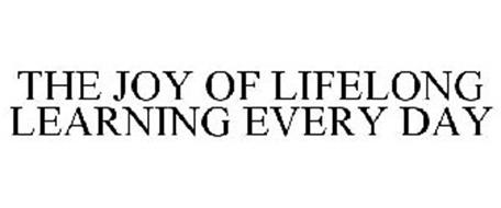 THE JOY OF LIFELONG LEARNING EVERY DAY