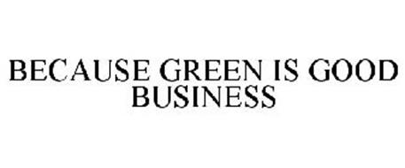 BECAUSE GREEN IS GOOD BUSINESS