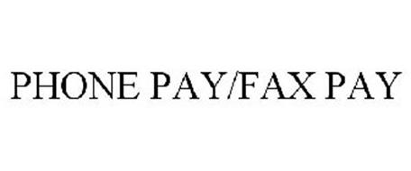 PHONE PAY/FAX PAY