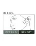 BE FOXY. DETAILS SELECT