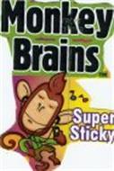 MONKEY BRAINS SUPER STICKY