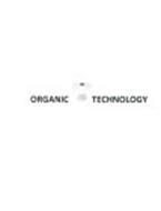 ORGANIC TECHNOLOGY